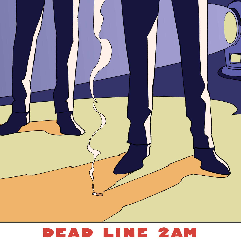 DEAD LINE 2AM