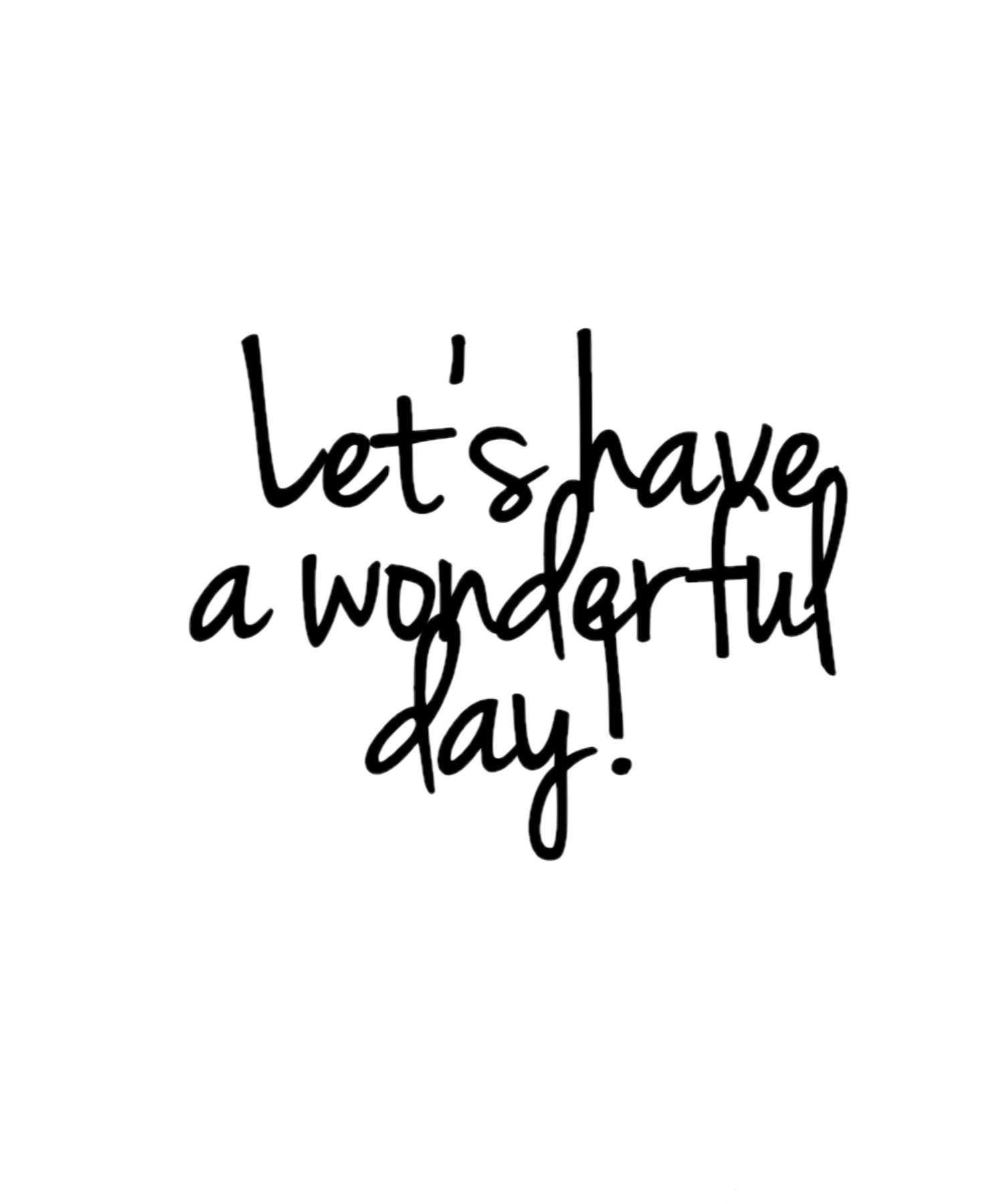 Let's have a wonderful day!