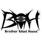 BMH ( BrotherMadHouse )