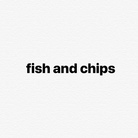 fish and chips ( fishandchips )