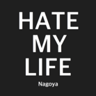 HATE MY LIFE Nagoya