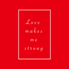 Love makes me strong ( smileshii )