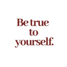 Be true to yourself. ( __yrsf7 )