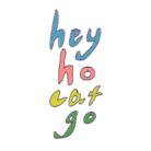hey ho cat go ( heyhocatgo )
