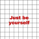 Just be yourself ( Just_be_yourself )