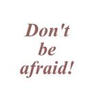 Don't be afraid! ( Donotbeafraid )