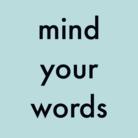 mind your words ( mindyourwords )