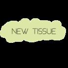 New Tissue ( NewTissue )